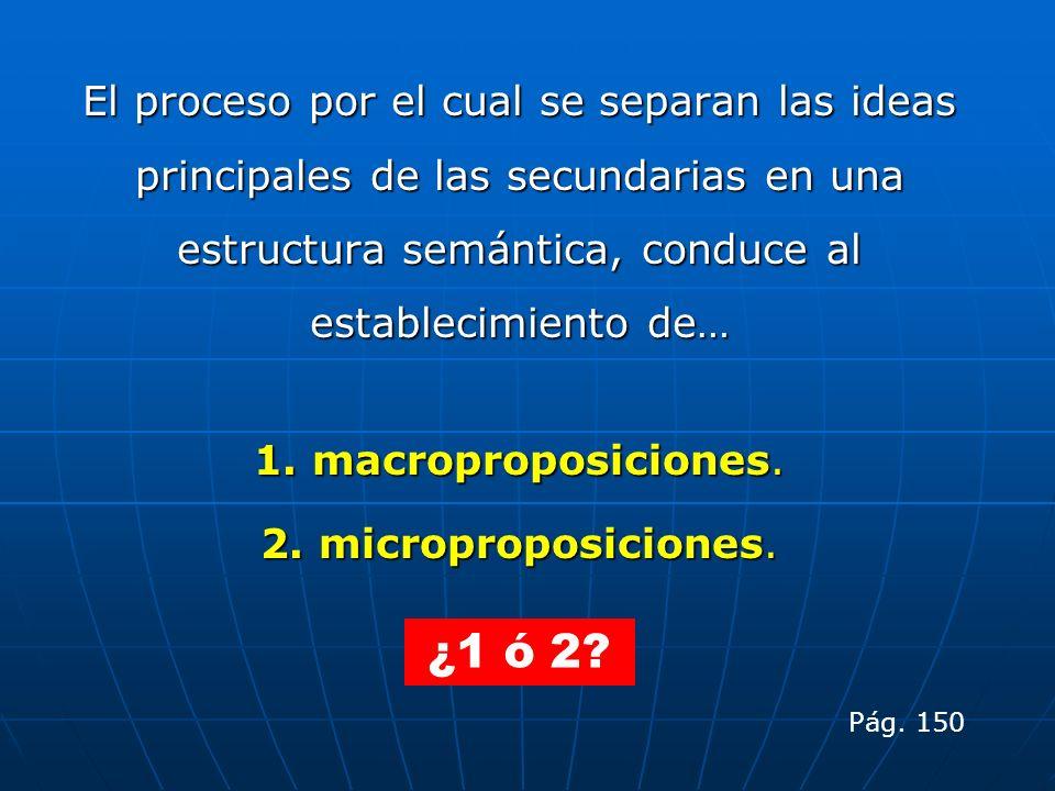 El proceso por el cual se separan las ideas principales de las secundarias en una estructura semántica, conduce al establecimiento de…