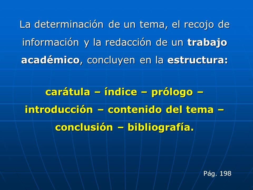 La determinación de un tema, el recojo de información y la redacción de un trabajo académico, concluyen en la estructura: