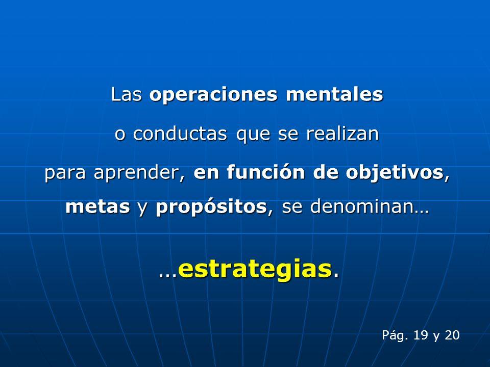…estrategias. Las operaciones mentales o conductas que se realizan