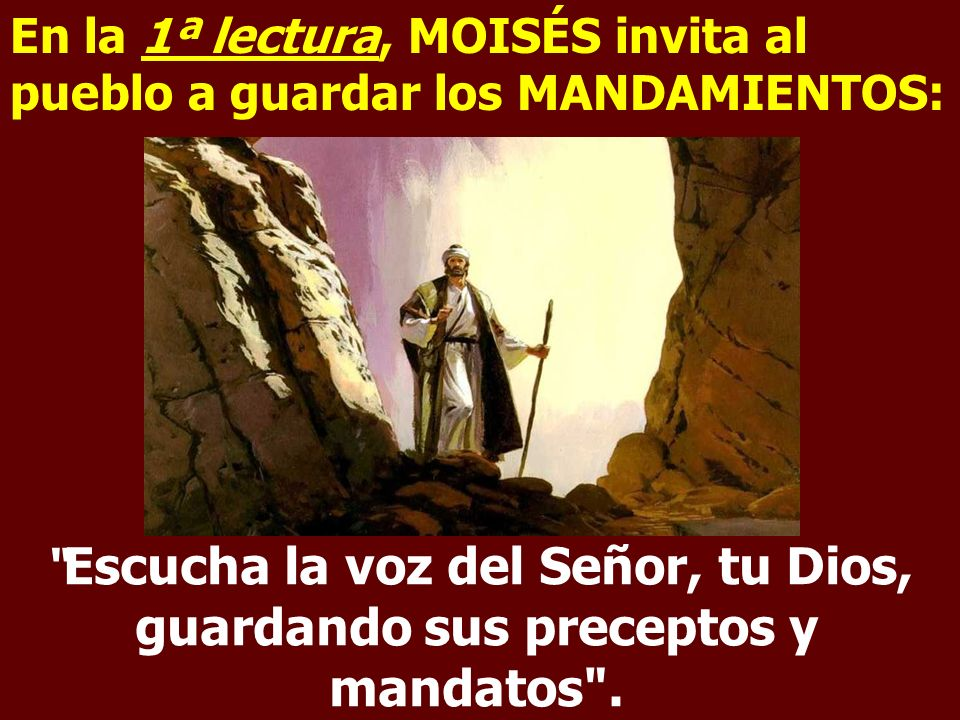En la 1ª lectura, MOISÉS invita al pueblo a guardar los MANDAMIENTOS: