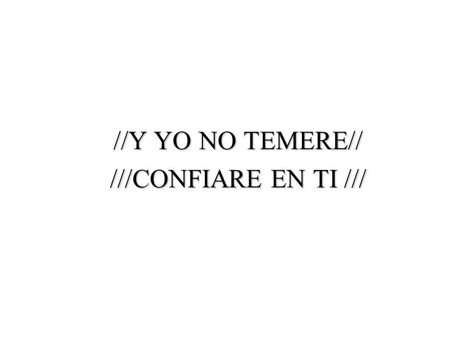 //Y YO NO TEMERE// ///CONFIARE EN TI ///
