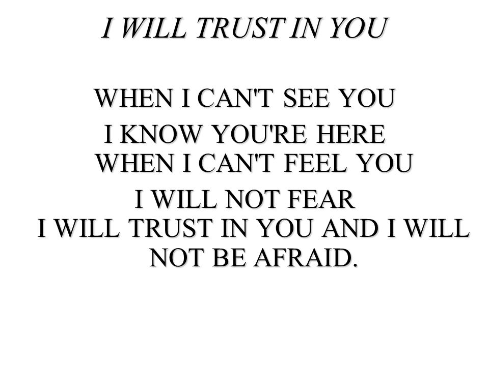 I WILL TRUST IN YOU WHEN I CAN T SEE YOU