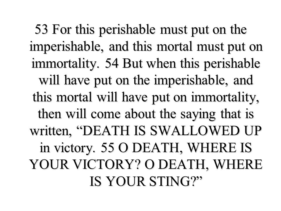 53 For this perishable must put on the imperishable, and this mortal must put on immortality.