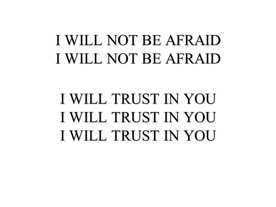 I WILL NOT BE AFRAID I WILL NOT BE AFRAID