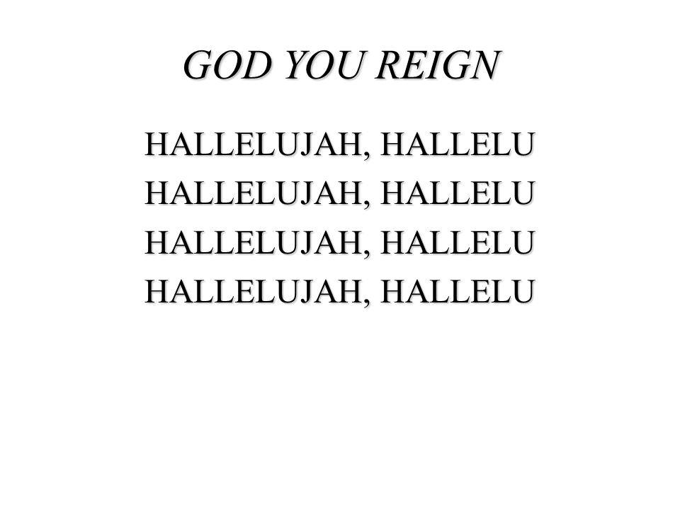 GOD YOU REIGN HALLELUJAH, HALLELU