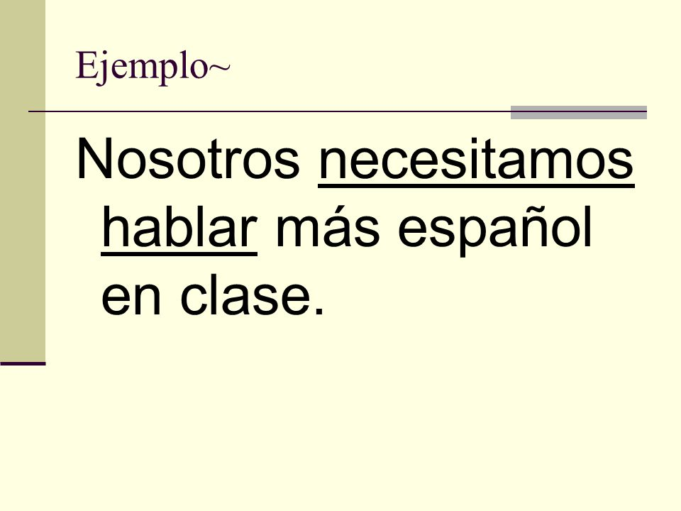 Nosotros necesitamos hablar más español en clase.