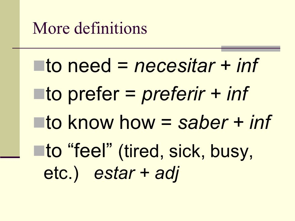 to need = necesitar + inf to prefer = preferir + inf