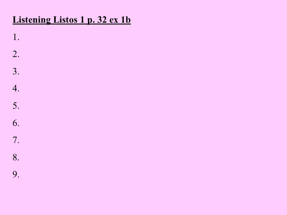 Listening Listos 1 p. 32 ex 1b 1. 2. 3. 4. 5. 6. 7. 8. 9.