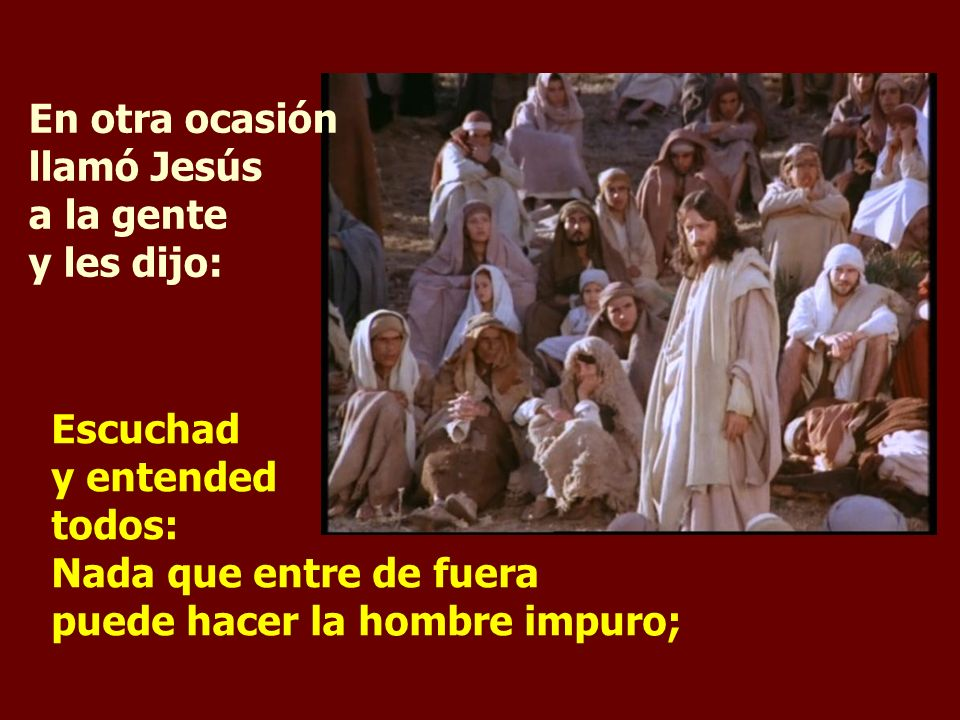 En otra ocasión llamó Jesús a la gente y les dijo: