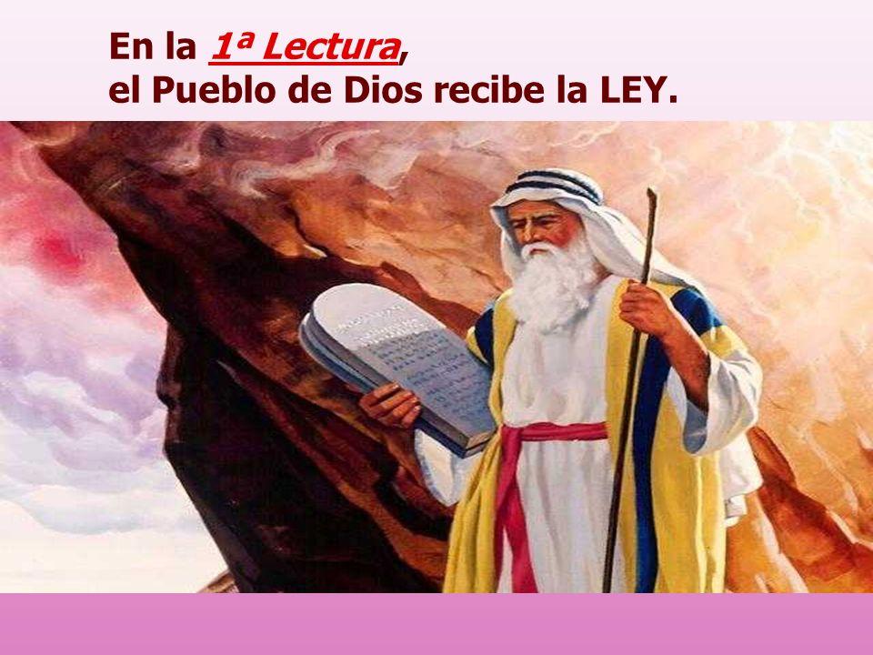 En la 1ª Lectura, el Pueblo de Dios recibe la LEY.