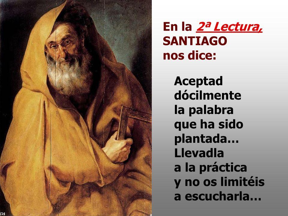 En la 2ª Lectura, SANTIAGO nos dice: