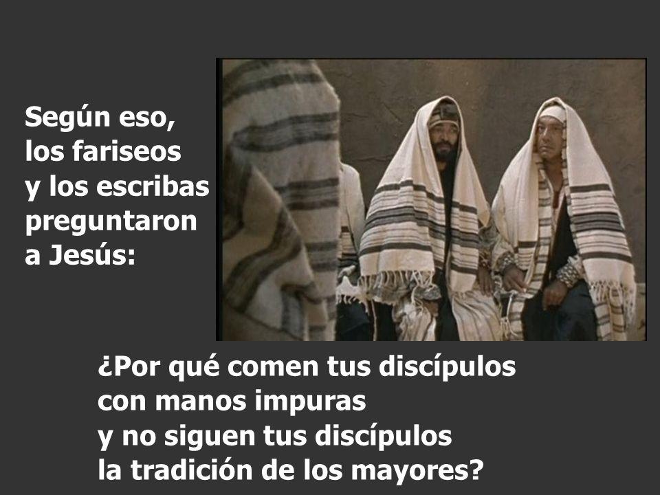 Según eso, los fariseos y los escribas preguntaron a Jesús: