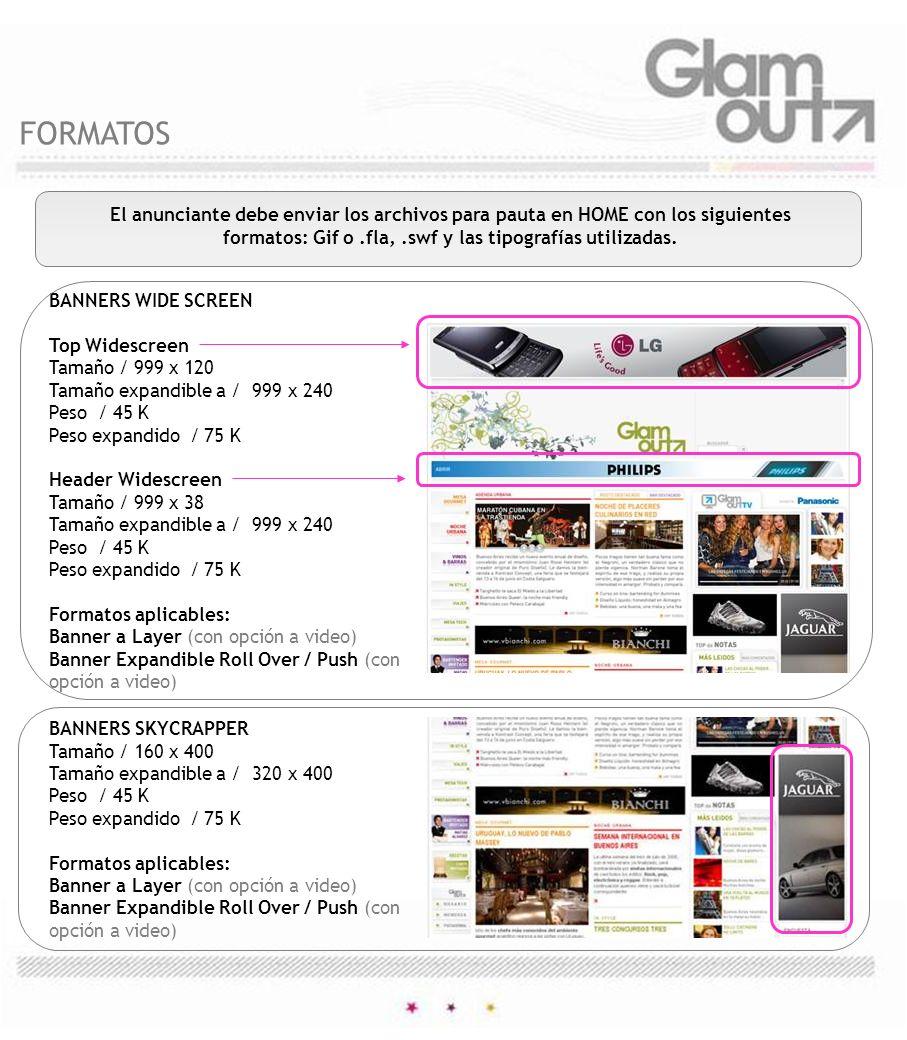 FORMATOS El anunciante debe enviar los archivos para pauta en HOME con los siguientes formatos: Gif o .fla, .swf y las tipografías utilizadas.