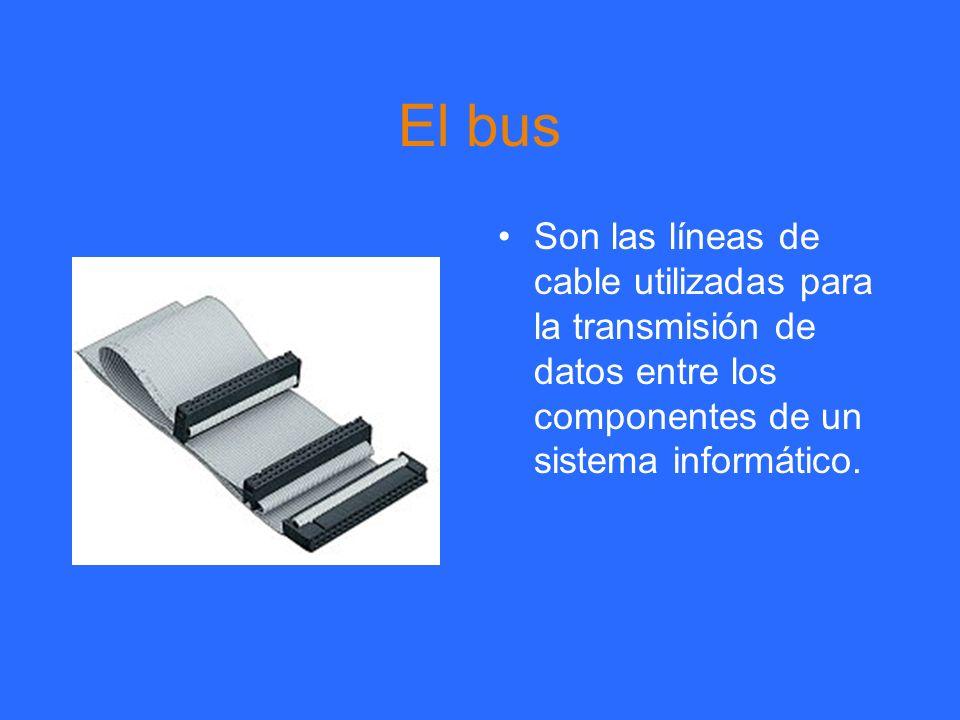 El bus Son las líneas de cable utilizadas para la transmisión de datos entre los componentes de un sistema informático.