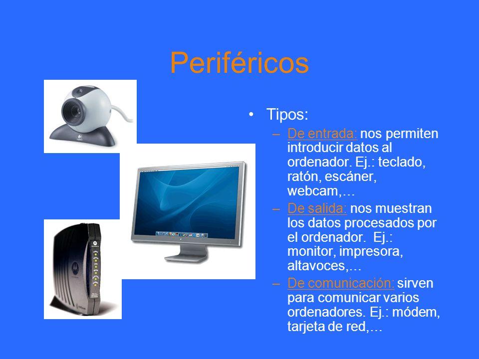 Periféricos Tipos: De entrada: nos permiten introducir datos al ordenador. Ej.: teclado, ratón, escáner, webcam,…