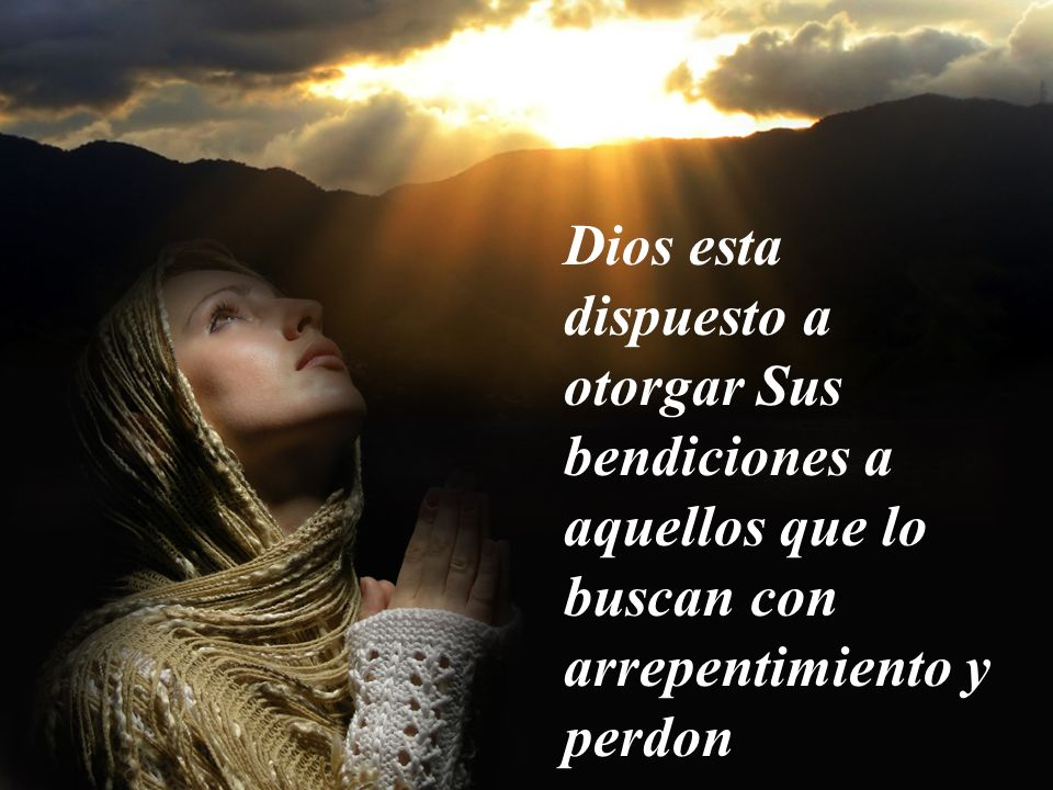 Dios esta dispuesto a otorgar Sus bendiciones a aquellos que lo buscan con arrepentimiento y perdon