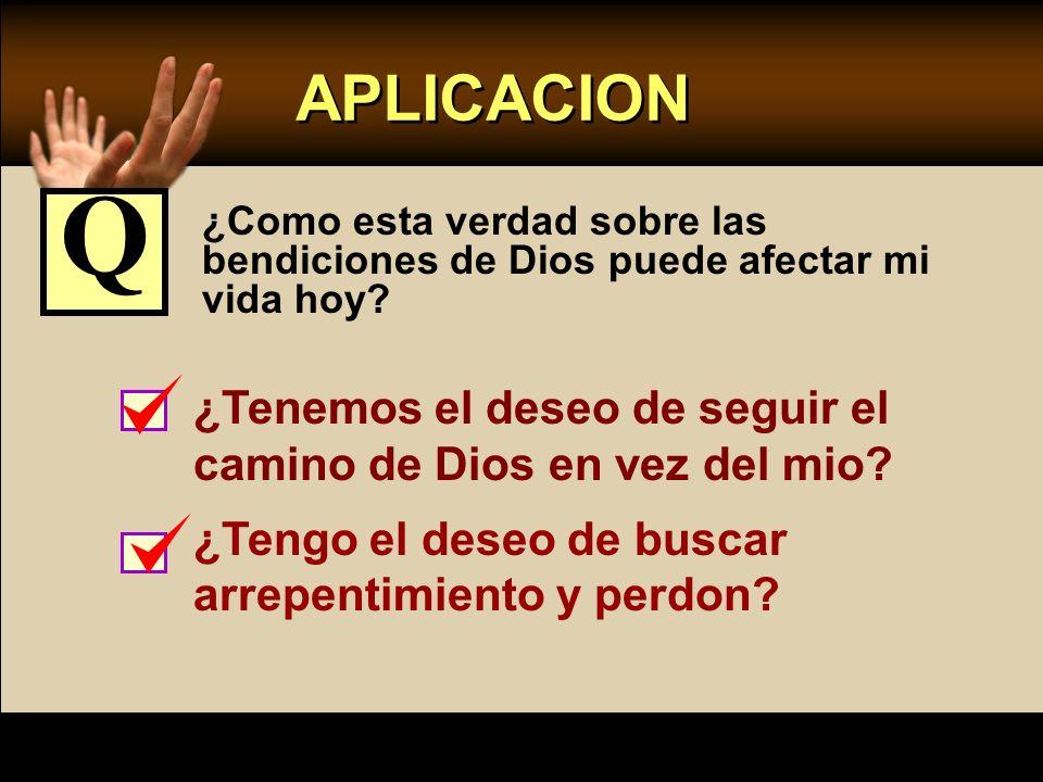 APLICACION Q. ¿Como esta verdad sobre las bendiciones de Dios puede afectar mi vida hoy