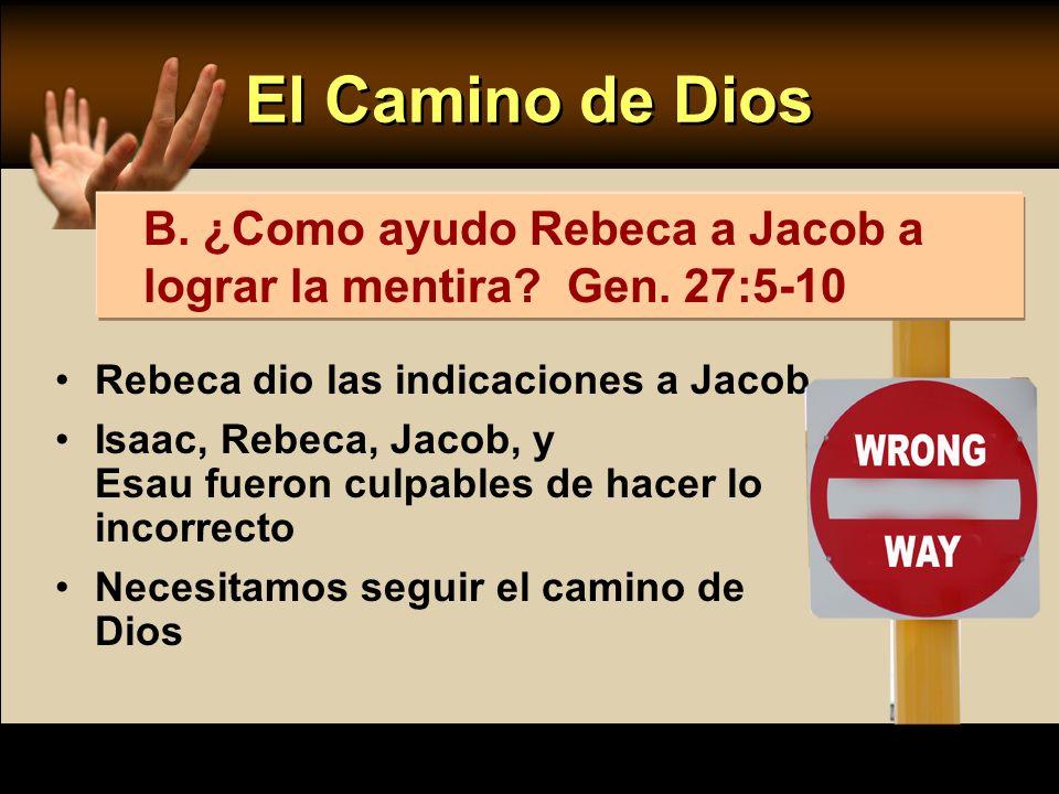 El Camino de Dios B. ¿Como ayudo Rebeca a Jacob a lograr la mentira Gen. 27:5-10. Rebeca dio las indicaciones a Jacob.