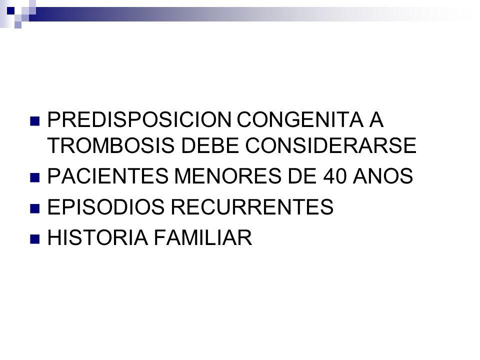 PREDISPOSICION CONGENITA A TROMBOSIS DEBE CONSIDERARSE