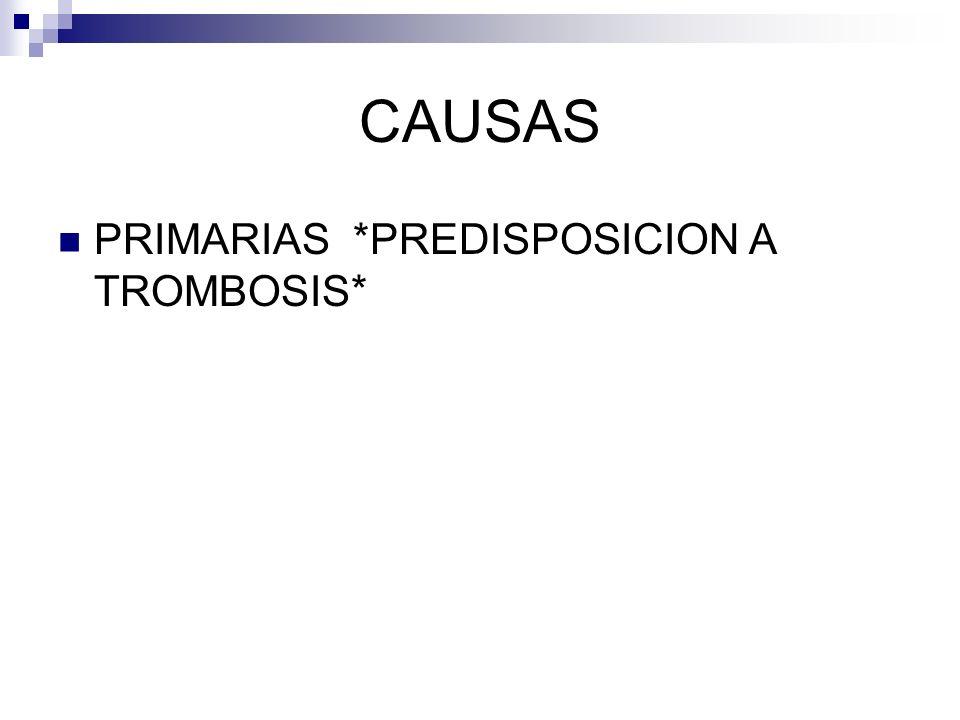 CAUSAS PRIMARIAS *PREDISPOSICION A TROMBOSIS*