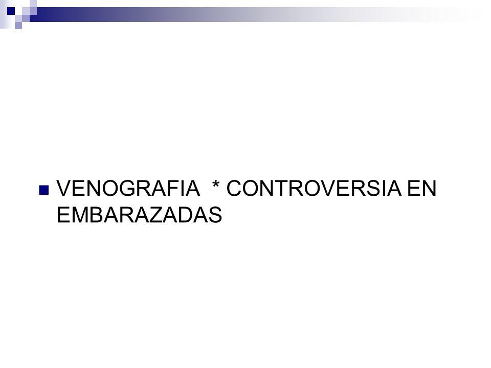 VENOGRAFIA * CONTROVERSIA EN EMBARAZADAS