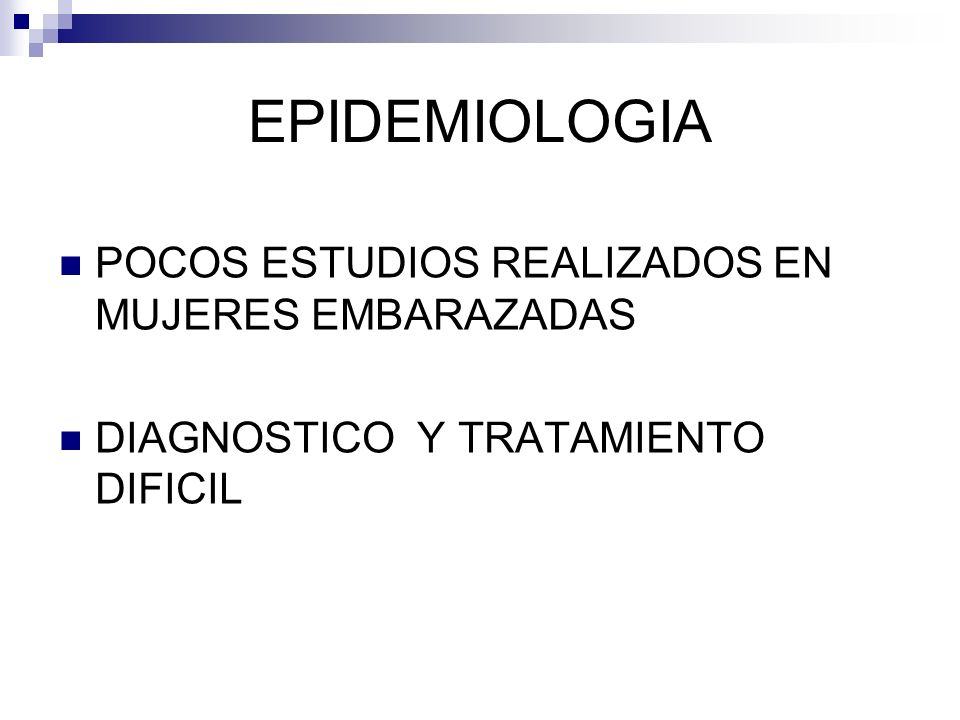 EPIDEMIOLOGIA POCOS ESTUDIOS REALIZADOS EN MUJERES EMBARAZADAS