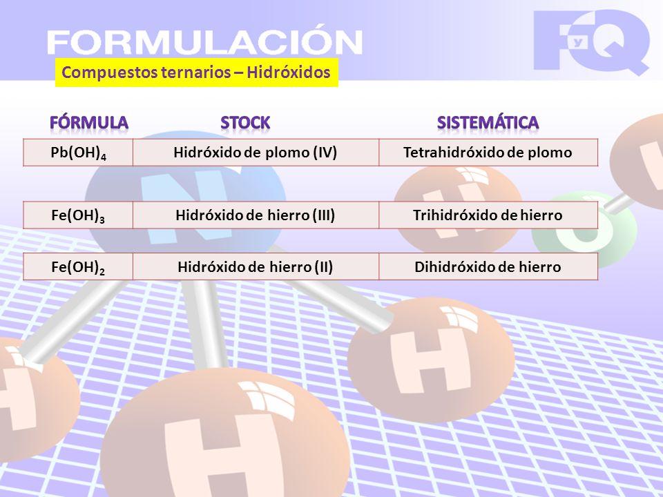 Compuestos ternarios – Hidróxidos FÓRMULA STOCK SISTEMÁTICA