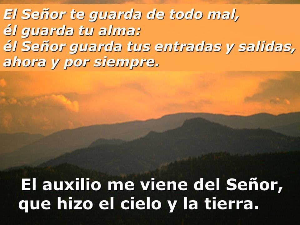 El Señor te guarda de todo mal, él guarda tu alma: él Señor guarda tus entradas y salidas, ahora y por siempre.