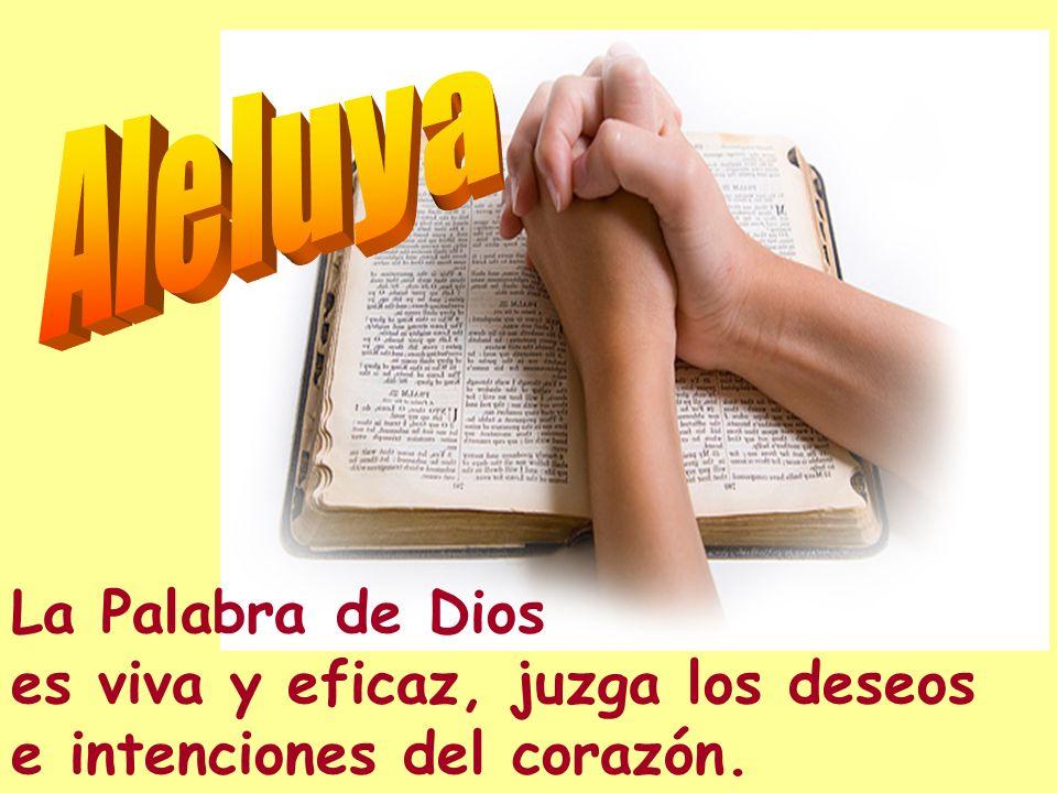 Aleluya La Palabra de Dios es viva y eficaz, juzga los deseos e intenciones del corazón.