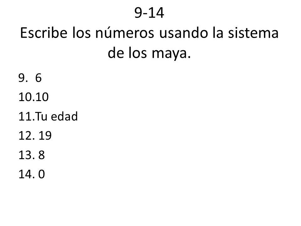 9-14 Escribe los números usando la sistema de los maya.