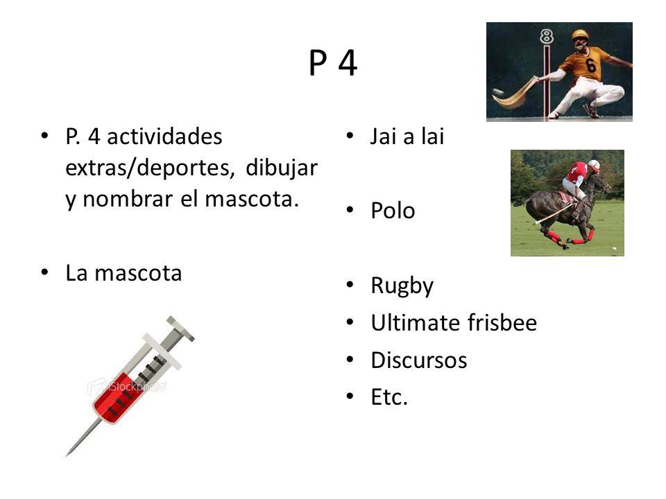 P 4 P. 4 actividades extras/deportes, dibujar y nombrar el mascota.