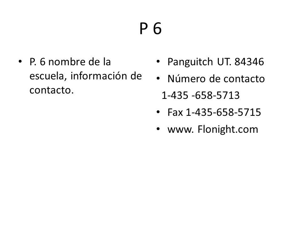 P 6 P. 6 nombre de la escuela, información de contacto.