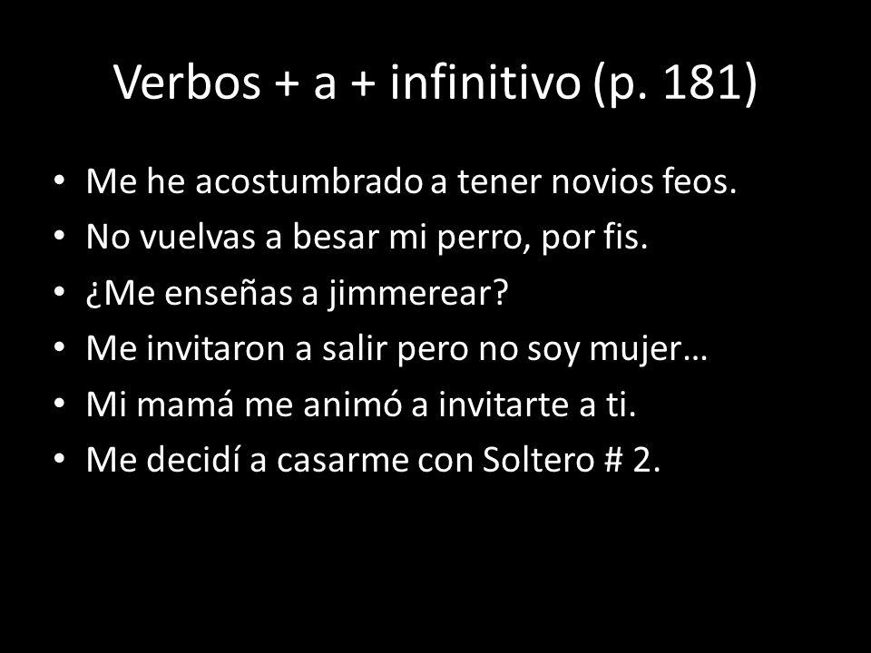 Verbos + a + infinitivo (p. 181)