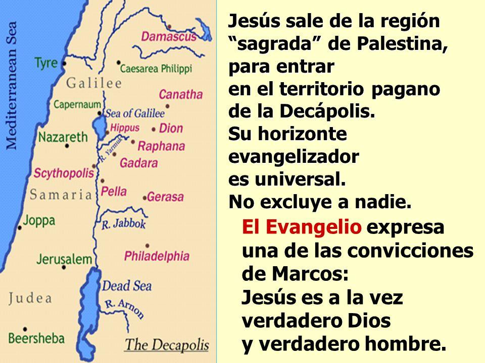 Jesús sale de la región sagrada de Palestina, para entrar en el territorio pagano de la Decápolis. Su horizonte evangelizador es universal.