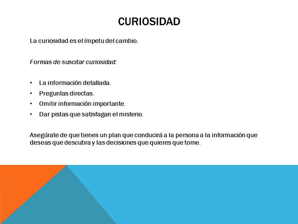 curiosidad La curiosidad es el ímpetu del cambio.