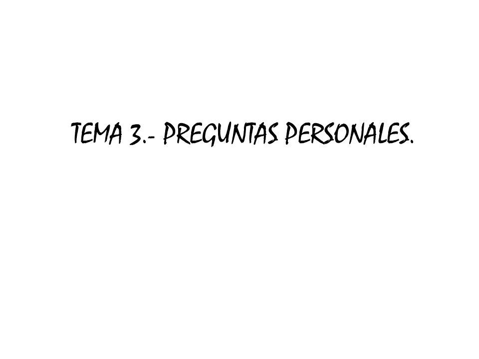 TEMA 3.- PREGUNTAS PERSONALES.