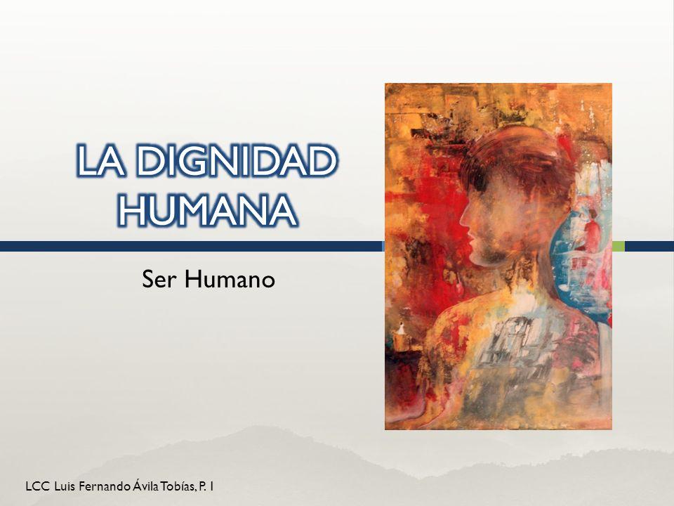 LA DIGNIDAD HUMANA Ser Humano