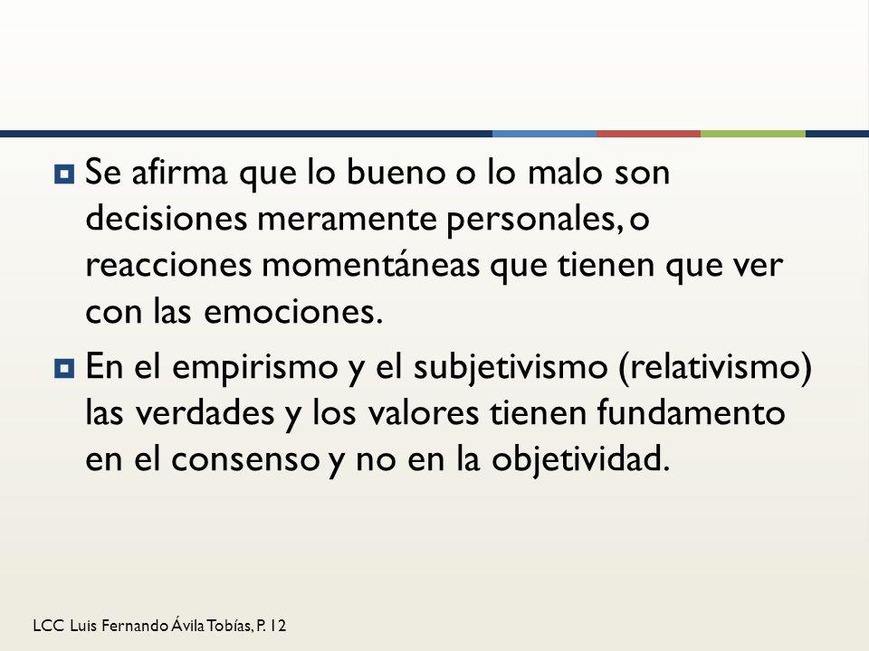 Se afirma que lo bueno o lo malo son decisiones meramente personales, o reacciones momentáneas que tienen que ver con las emociones.