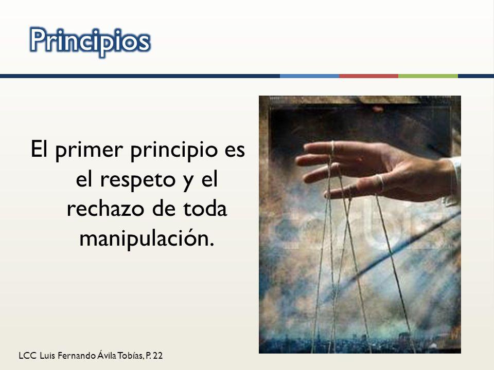 El primer principio es el respeto y el rechazo de toda manipulación.