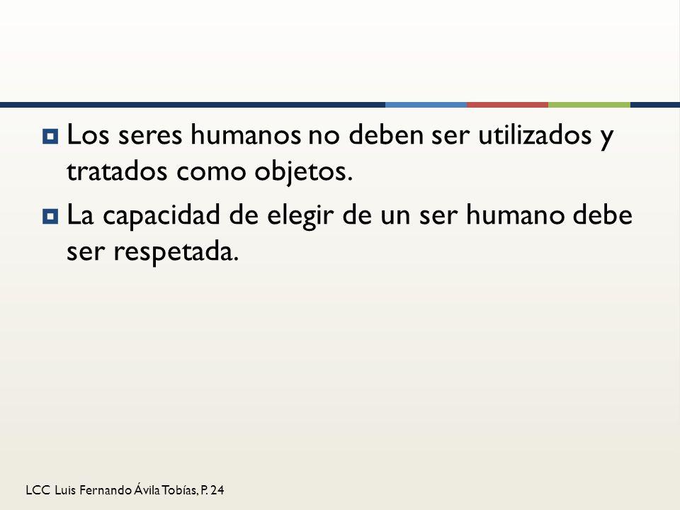 Los seres humanos no deben ser utilizados y tratados como objetos.