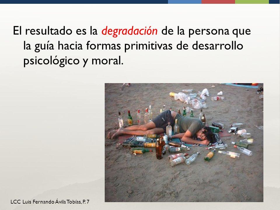El resultado es la degradación de la persona que la guía hacia formas primitivas de desarrollo psicológico y moral.