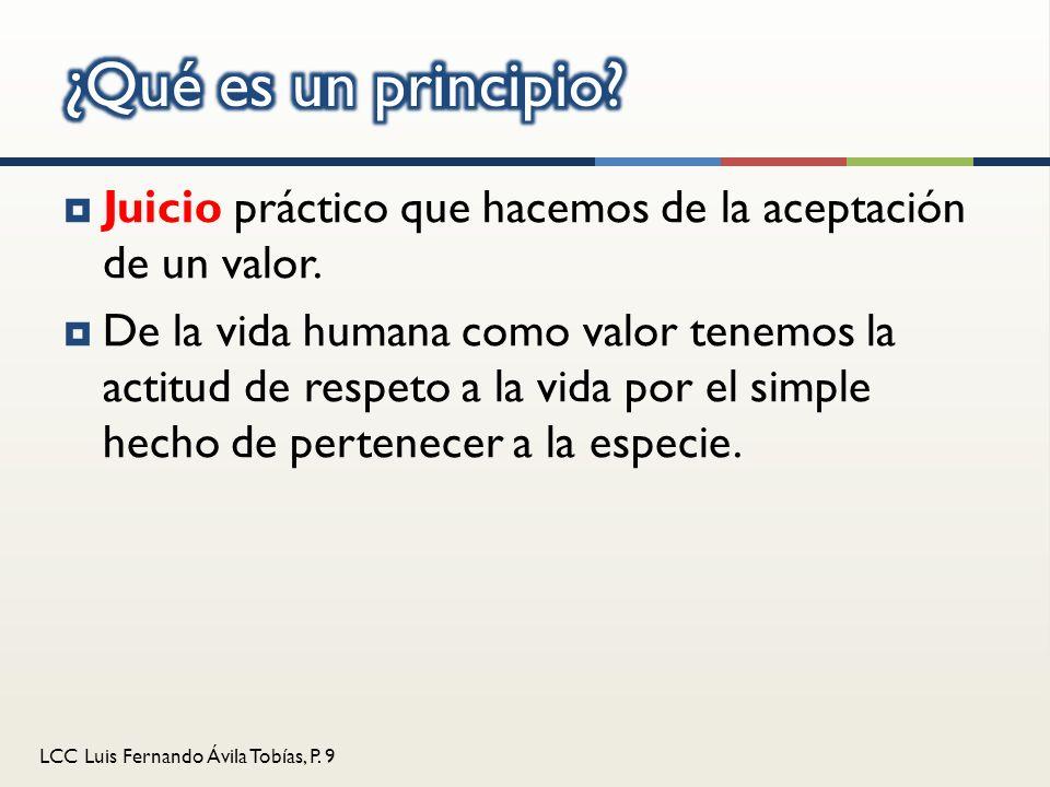 ¿Qué es un principio Juicio práctico que hacemos de la aceptación de un valor.