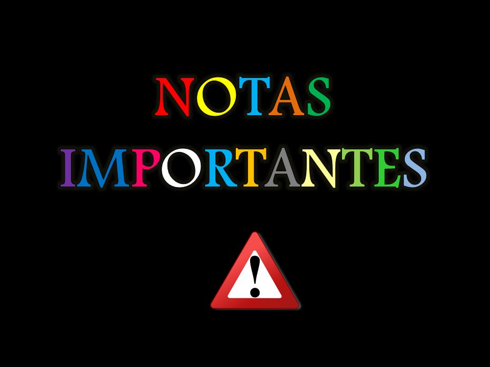 NOTAS IMPORTANTES