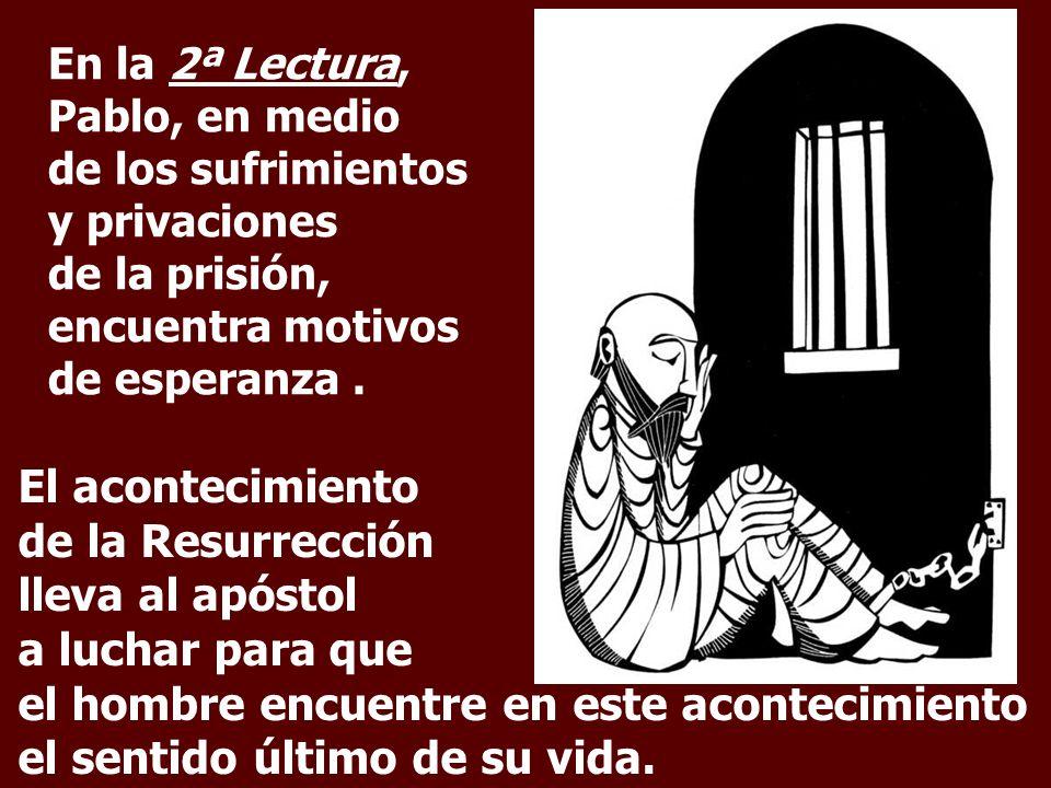 En la 2ª Lectura, Pablo, en medio de los sufrimientos y privaciones de la prisión,