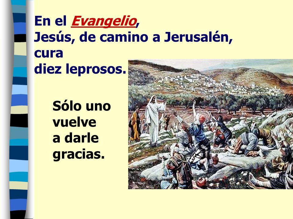 En el Evangelio, Jesús, de camino a Jerusalén, cura diez leprosos.