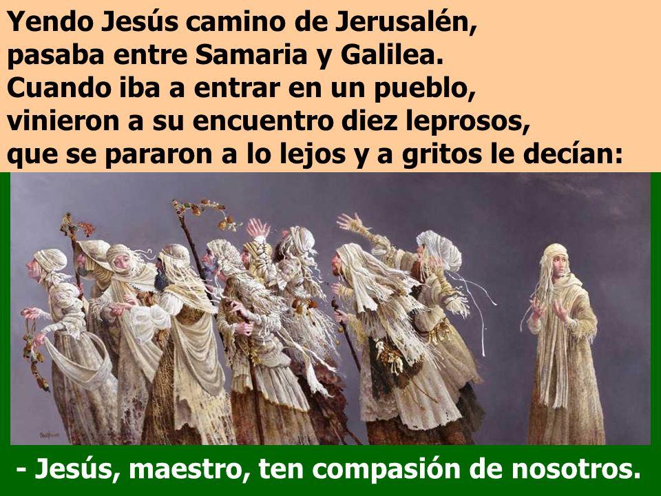 Yendo Jesús camino de Jerusalén, pasaba entre Samaria y Galilea