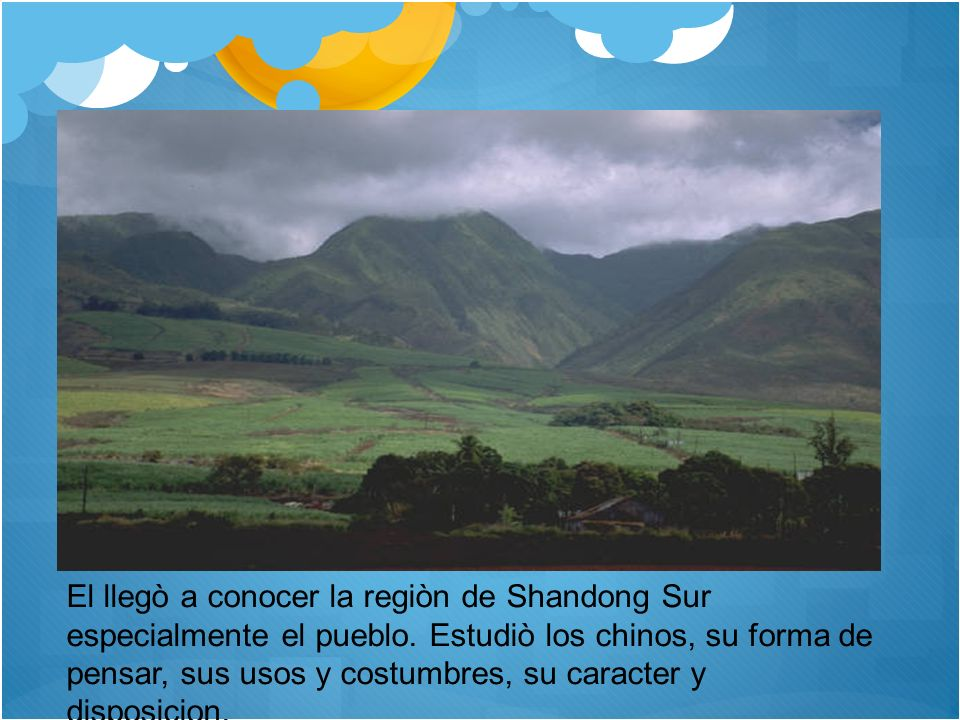 El llegò a conocer la regiòn de Shandong Sur especialmente el pueblo