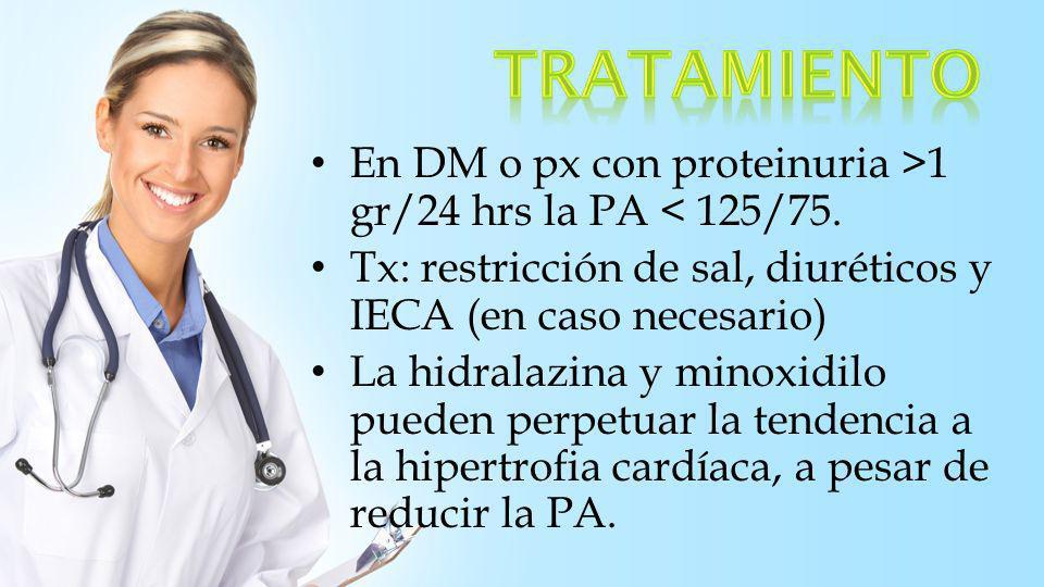TRATAMIENTO En DM o px con proteinuria >1 gr/24 hrs la PA < 125/75. Tx: restricción de sal, diuréticos y IECA (en caso necesario)