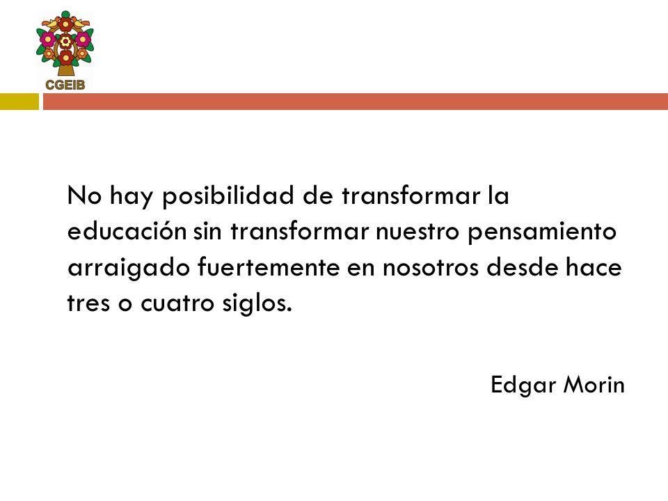 No hay posibilidad de transformar la educación sin transformar nuestro pensamiento arraigado fuertemente en nosotros desde hace tres o cuatro siglos.