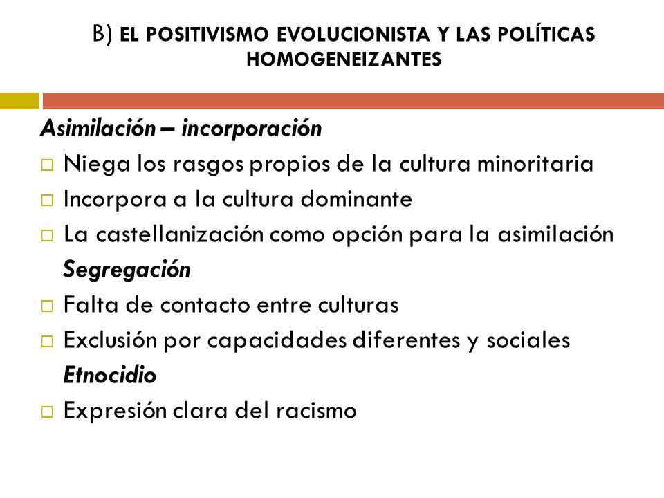 B) EL POSITIVISMO EVOLUCIONISTA Y LAS POLÍTICAS HOMOGENEIZANTES